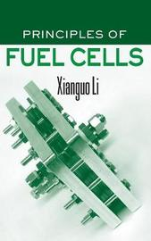 Principles of Fuel Cells by Xianguo Li
