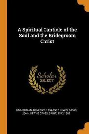 A Spiritual Canticle of the Soul and the Bridegroom Christ by Benedict Zimmerman