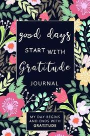 Good Days Start with Gratitude by Camelia Oancea