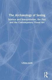The Archaeology of Seeing by Liliana Janik