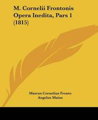 M. Cornelii Frontonis Opera Inedita, Pars 1 (1815) by Marcus Cornelius Fronto image