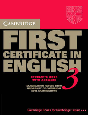 Cambridge First Certificate in English 3 Student's Book with answers: Examination Papers from the University of Cambridge Local Examinations Syndicate by University of Cambridge Local Examinations Syndicate