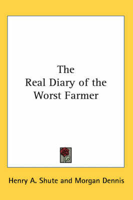 The Real Diary of the Worst Farmer by Henry A Shute