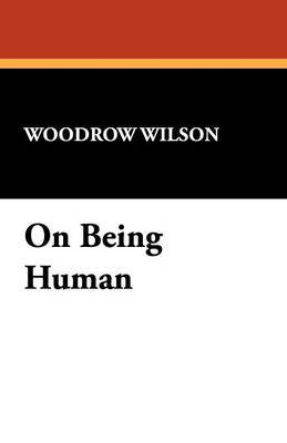 On Being Human by Woodrow Wilson