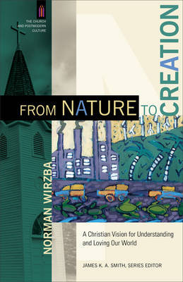 From Nature to Creation by Norman Wirzba