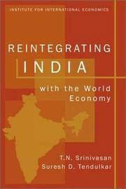 Reintegrating India with the World Economy by T.N. Srinivasan