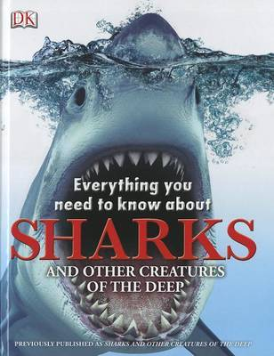 Everything You Need to Know about Sharks: And Other Creatures of the Deep by DK Publishing image