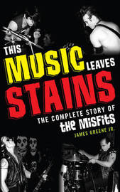 This Music Leaves Stains by James R. Greene