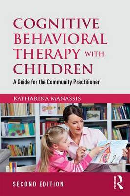 Cognitive Behavioral Therapy with Children by Katharina Manassis