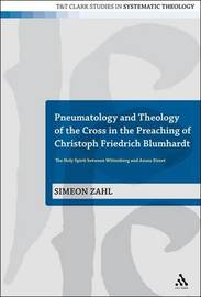 Pneumatology and Theology of the Cross in the Preaching of Christoph Friedrich Blumhardt by Simeon Zahl