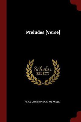 Preludes [Verse] by Alice Christiana G Meynell