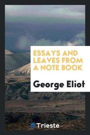 Essays and Leaves from a Note Book by George Eliot