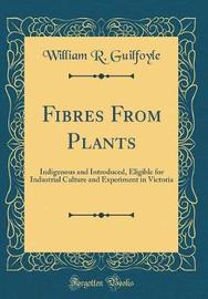 Fibres from Plants by William R Guilfoyle image