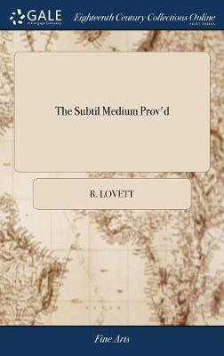 The Subtil Medium Prov'd by R Lovett