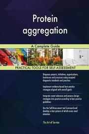 Protein Aggregation a Complete Guide by Gerardus Blokdyk