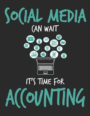 Social Media Can Wait It's Time For Accounting by School Subject Composition Notebooks