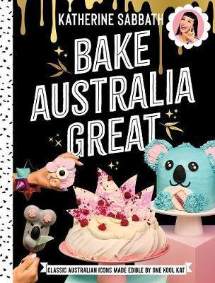 Bake Australia Great by Katherine Sabbath