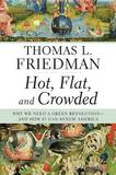 Hot, Flat, and Crowded: Why We Need a Green Revolution--And How It Can Renew America by Thomas L Friedman
