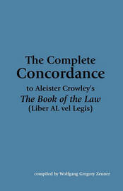 """The Complete Concordance to Aleister Crowley's """"The Book of the Law"""" by Wolfgang Gregory Zeuner"""