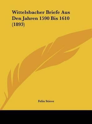 Wittelsbacher Briefe Aus Den Jahren 1590 Bis 1610 (1893) by Felix Stieve image