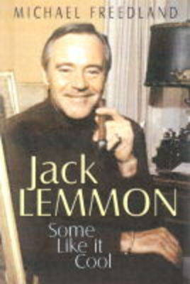 Some Like it Cool: The Charmed Life of Jack Lemmon by Michael Freeland
