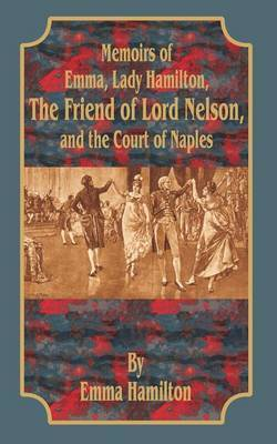 Memoirs of Emma, Lady Hamilton: The Friend of Lord Nelson, and the Court of Naples by Emma Walton Hamilton image
