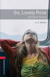 Oxford Bookworms Library: Level 3:: Go, Lovely Rose and Other Stories by H.E. Bates