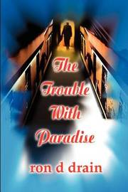 The Trouble with Paradise by Ron D. Drain image