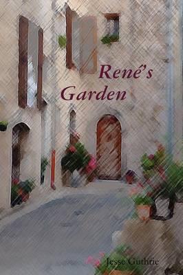Rene's Garden by Jesse Guthrie
