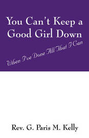 You Can't Keep a Good Girl Down by Rev G Paris M Kelly