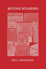 Beyond Bourdieu by Will Atkinson
