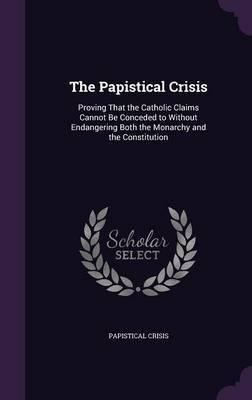 The Papistical Crisis by Papistical Crisis