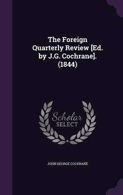 The Foreign Quarterly Review [Ed. by J.G. Cochrane]. (1844) by John George Cochrane
