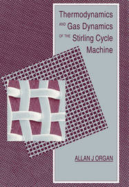 Thermodynamics and Gas Dynamics of the Stirling Cycle Machine by Allan J. Organ image