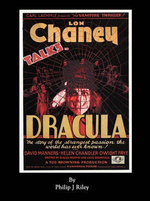 Dracula Starring Lon Chaney - An Alternate History for Classic Film Monsters by Philip J. Riley