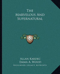 The Marvelous and Supernatural by Allan Kardec