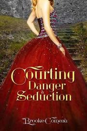 Courting, Danger, & Seduction by Brooke Comeau