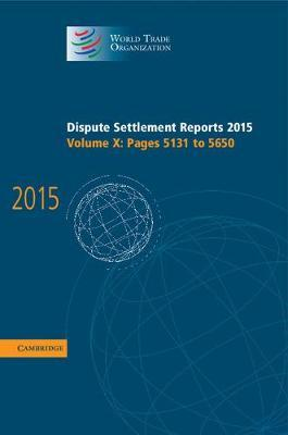 Dispute Settlement Reports 2015: Volume 10, Pages 5131-5650 by World Trade Organization