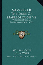 Memoirs of the Duke of Marlborough V2 Memoirs of the Duke of Marlborough V2: With His Original Correspondence (1872) with His Original Correspondence (1872) by William Coxe