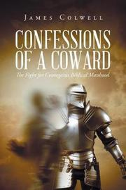 Confessions of a Coward by James Colwell