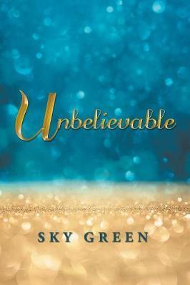 Unbelievable by Sky Green