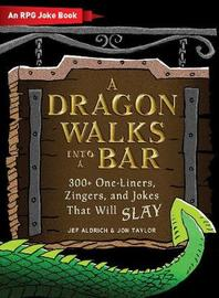A Dragon Walks Into a Bar by Jef Aldrich
