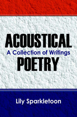Acoustical Poetry: A Collection of Writings by Lily Sparkletoon image