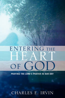 Entering the Heart of God by Charles, E Irvin image