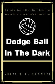 Dodge Ball in the Dark by Charles D Summers image