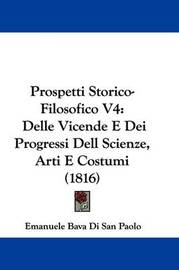 Prospetti Storico-Filosofico V4: Delle Vicende E Dei Progressi Dell Scienze, Arti E Costumi (1816) by Emanuele Bava Di San Paolo image