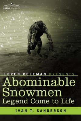 Abominable Snowmen, Legend Come to Life by Ivan T Sanderson