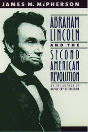 Abraham Lincoln and the Second American Revolution by James M McPherson