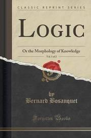 Logic, Vol. 1 of 2 by Bernard Bosanquet
