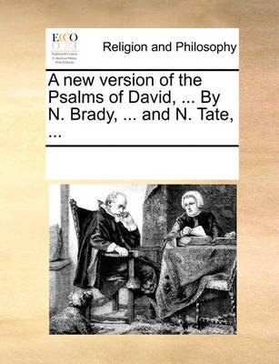 A New Version of the Psalms of David, ... by N. Brady, ... and N. Tate, by Multiple Contributors
